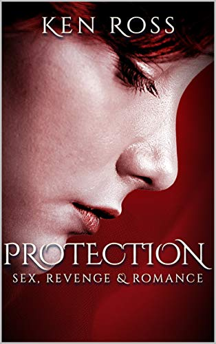 PROTECTION: sex, revenge & romance