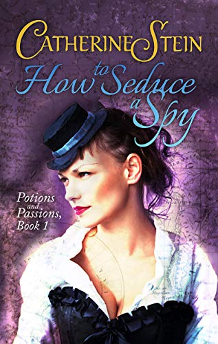 How to Seduce a Spy (Potions and Passions Book 1)