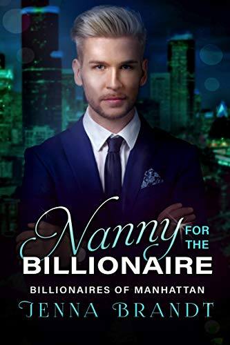 Nanny for the Billionaire: A Clean Billionaire Romance (Billionaires of Manhattan Book 2)