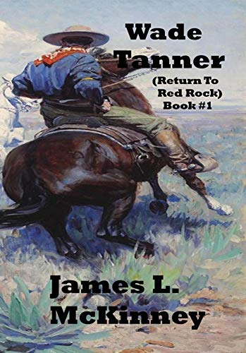 Wade Tanner: Return To Red Rock (Book 1)