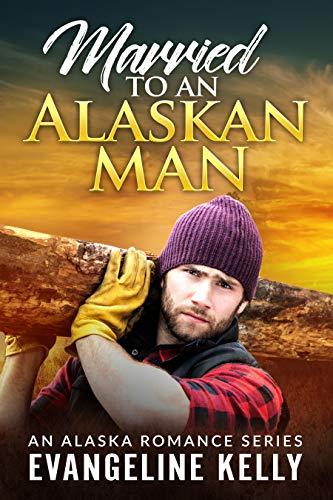 Married to an Alaskan Man (An Alaska Romance Series)