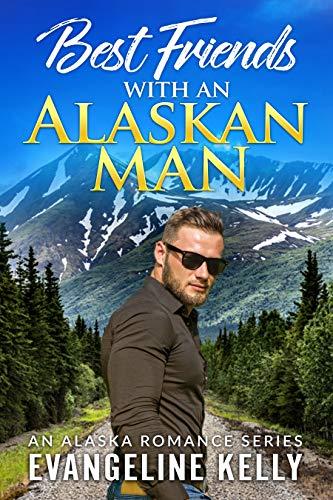 Best Friends with an Alaskan Man (An Alaska Romance Series Book 2)