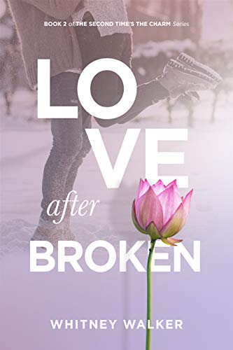 Love After Broken (The Second Time's the Charm STANDALONE Series Book 2)