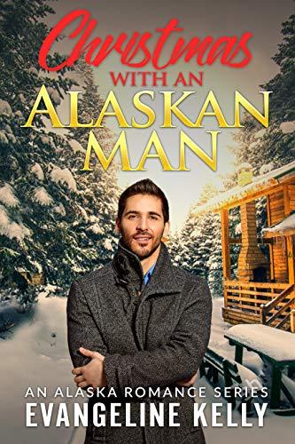 Christmas with an Alaskan Man (An Alaskan Romance Series Book 3)