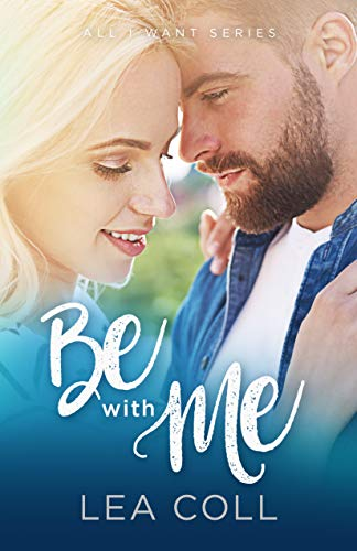 Be with Me: A Friends to Lovers Romance (All I Want Series Book 2)