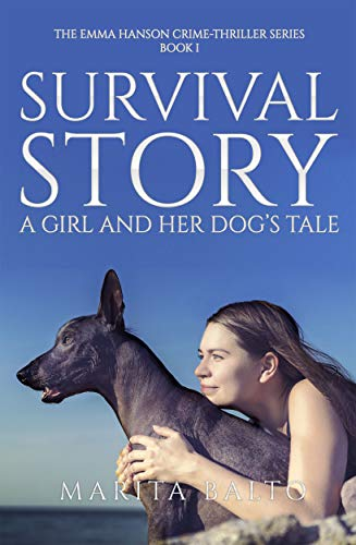 Survival Story: A Girl and Her Dog's Tale (The Emma Hanson Crime-Thriller Series Book 1)