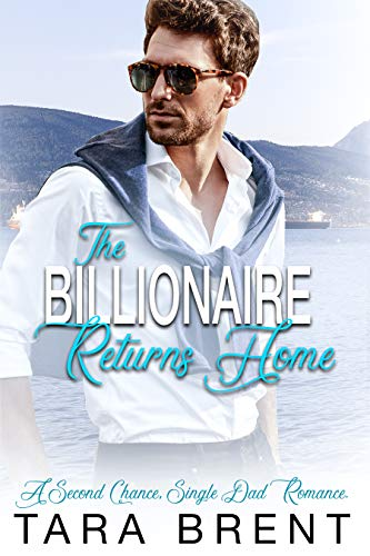 The Billionaire Returns Home: A Second Chance, Single Dad Romance