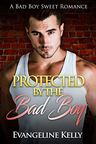 Protected by the Bad Boy: A Bad Boy Sweet Romance (Bad Boy Bodyguards Book 1)