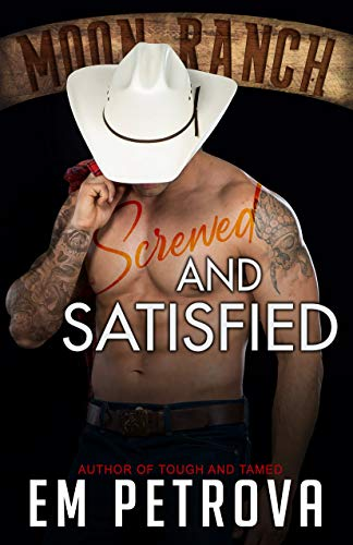 Screwed and Satisfied (Moon Ranch Book 2)