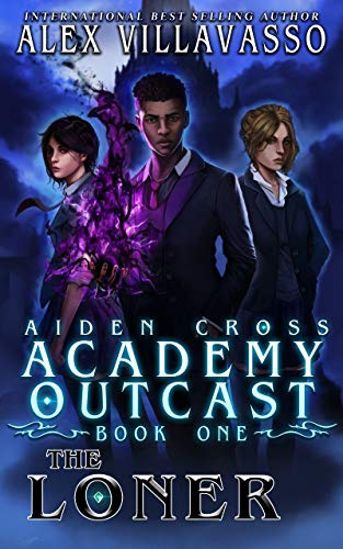 The Loner: A Supernatural Superhero Academy Series (Aiden Cross: Academy Outcast Book 1)