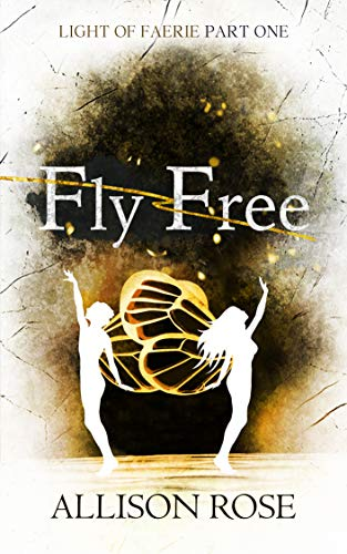 Fly Free (Light of Faerie Book 1)