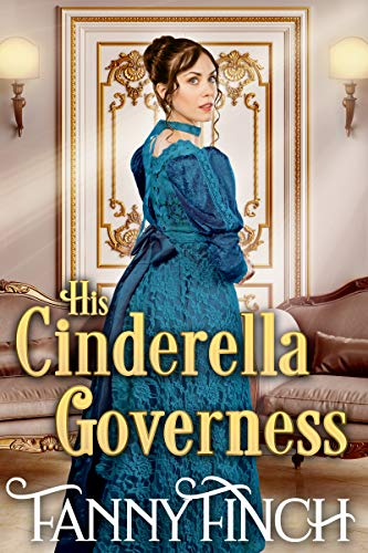 His Cinderella Governess: A Clean & Sweet Regency Historical Romance