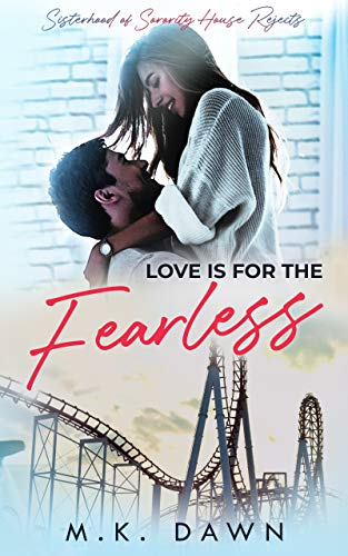 Love is for the Fearless: A Small Town Friends to Lovers Romance (Sisterhood of the Sorority House Rejects Book 1)