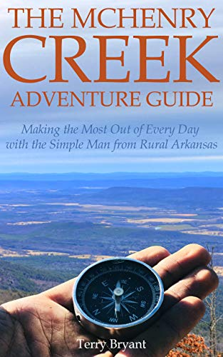 The McHenry Creek Adventure Guide: Making the Most Out of Every Day with the Simple Man from Rural Arkansas