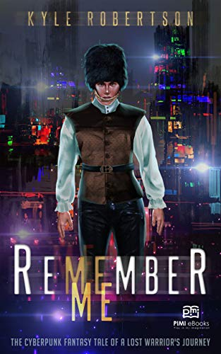 Remember Me: The Cyberpunk Fantasy Tale of a Lost Warrior's Journey (Time Travwel Cyberpunk Chronicles Book 1)