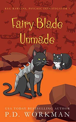 Fairy Blade Unmade (Reg Rawlins, Psychic Investigator Book 7)