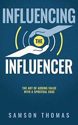 Influencing The Influencer: The Art Of Adding Value With A Spiritual Edge