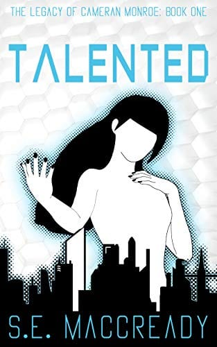 Talented: A Dystopian Superhero Origin Story (The Legacy of Cameran Monroe Book 1)