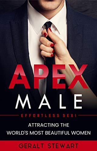 Apex Male: Effortless S*x! Attracting the World's Most Beautiful Women: Secrets of S*duction to Accelerate Your Self-Confidence and Success