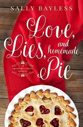 Love, Lies, and Homemade Pie: An Abundance Series Prequel (The Abundance Series Book 0)