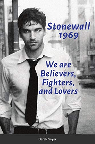 Stonewall 1969: We are Believers, Fighters, and Lovers