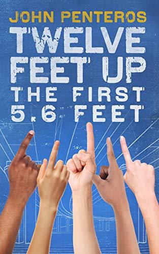 Twelve Feet Up: The First 5.6 Feet (The Twelve Feet Series Book 2)
