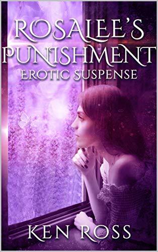 ROSALEE'S PUNISHMENT: Erotic Suspense