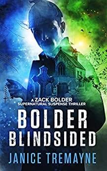 Bolder Blindsided: A Zack Bolder Supernatural Thriller (Book 1) (Zack Bolder Series)
