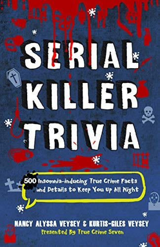 Serial Killer Trivia: 500 Insomnia-inducing True Crime Facts and Details to Keep You Up All Night