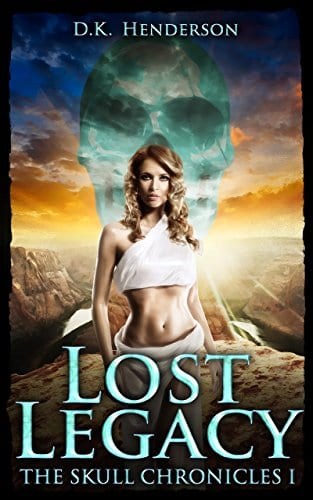 Lost Legacy: The Crystal Skull Chronicles (The Skull Chronicles Book 1)