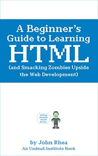 A Beginner's Guide to Learning HTML (and Smacking Zombies Upside the Web Development)