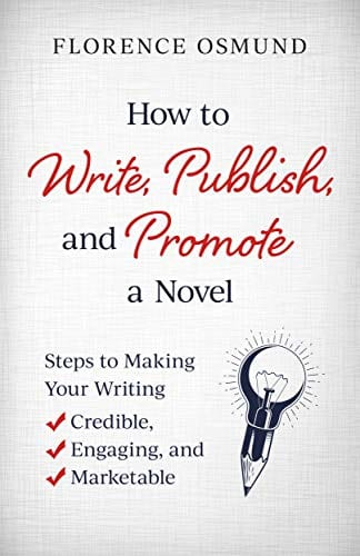 How to Write, Publish, and Promote a Novel: Steps to Making Your Writing Credible, Engaging, and Marketable