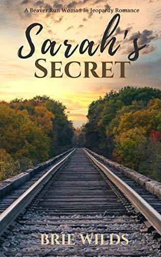 Sarah's Secret: A Beaver Run Woman in Jeopardy Romance (Beaver Run Series Book 1)