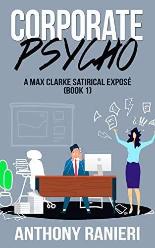 Corporate Psycho: Max Clarke Satirical Exposé (Book 1)