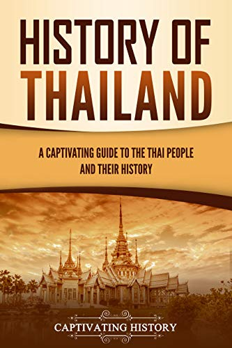 History of Thailand: A Captivating Guide to the Thai People and Their History