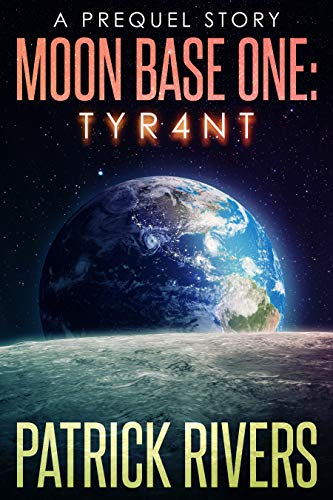 Moon Base One: Tyr4nt: A Prequel Story