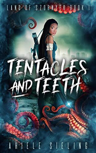 Tentacles and Teeth (Land of Szornyek Book 1)