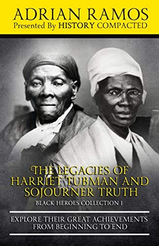 The Legacies of Harriet Tubman and Sojourner Truth: Explore Their Great Achievements from Beginning to End