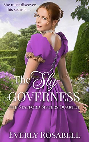 The Sly Governess: A Sweet Regency Romance (The Stafford Sisters Quartet)