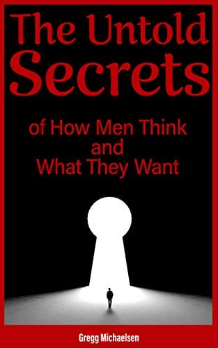 The Untold Secrets of How Men Think and What They Want (Relationship and Dating Advice for Women Book 26)