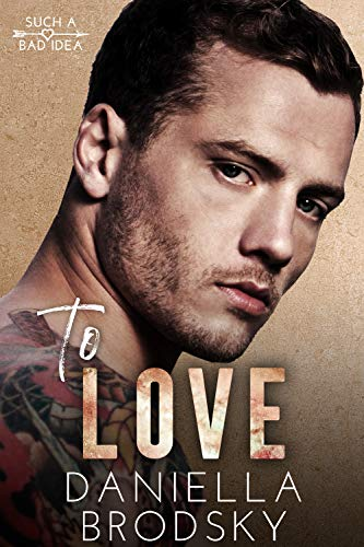 To Love: A Fake Relationship Romance (Such a Bad Idea Book 1)