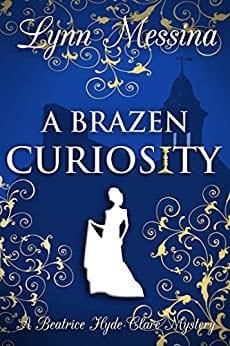 A Brazen Curiosity: A Regency Cozy (Beatrice Hyde-Clare Mysteries Book 1)