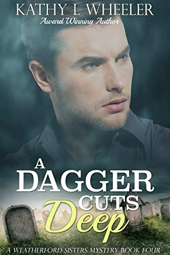 A Dagger Cuts Deep: A Weatherford Sisters Mystery (Weatherford Sisters Mysteries Book 4)
