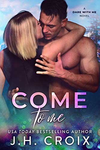 Come To Me (Dare With Me Series Book 3)