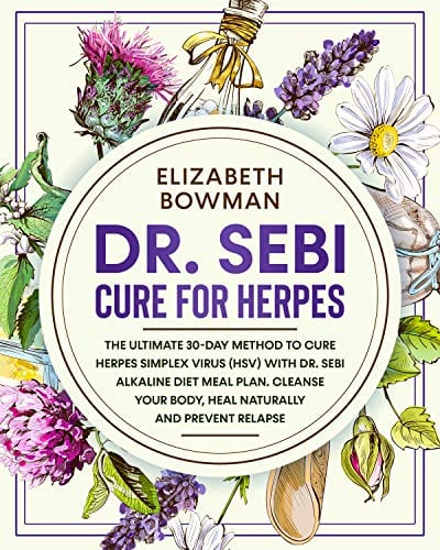 Dr. Sebi Cure for Herpes: The Ultimate 30-Day Method to Cure Herpes Simplex Virus (HSV) With Dr. Sebi Alkaline Diet Meal Plan. Cleanse Your Body, Heal … Cookbook, Treatments and Cures Book Series)