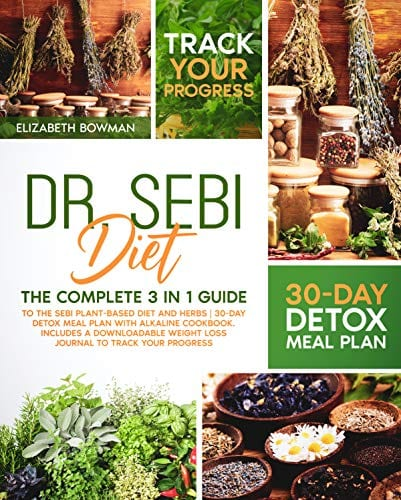 Dr. Sebi Diet : The Complete 3 in 1 Guide to the Sebi Plant-Based Diet and Herbs | 30-Day Detox Meal Plan With Alkaline Cookbook. Includes a Downloadable … Cookbook, Treatments and Cures Book Series)