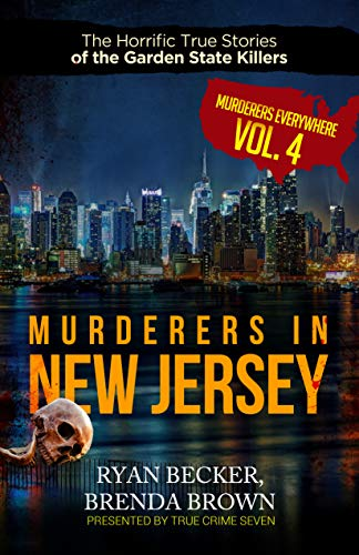 Murderers In New Jersey: The Horrific True Stories of the Garden State Killers