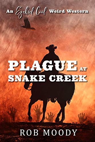 Plague at Snake Creek: An Ezekiel Cool Weird Western