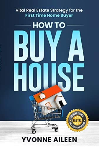 How to Buy a House: Vital Real Estate Strategy for the First Time Home Buyer