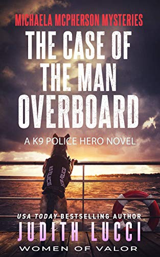 The Case of the Man Overboard: A K9 Police Hero Novel (Michaela McPherson Mysteries Book 3)